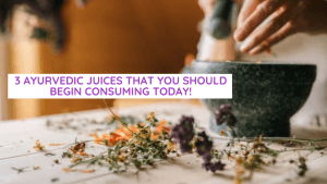 three ayurvedic juices that you should begin consuming today